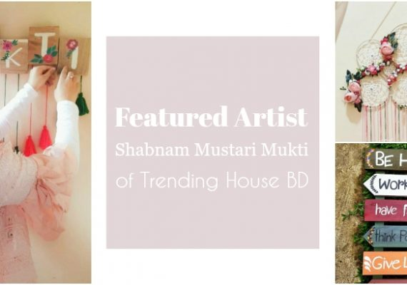 Featured Artist: Shabnam Mustari Mukti – From Craft Lover to Crafting Business Owner